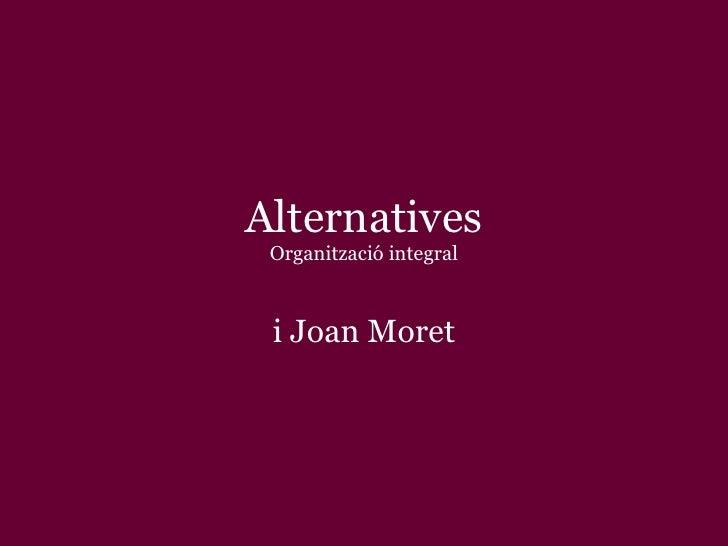 Alternatives Organització integral i Joan Moret