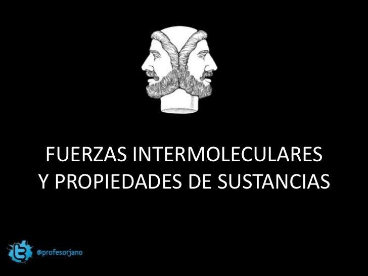FUERZAS INTERMOLECULARESY PROPIEDADES DE SUSTANCIAS