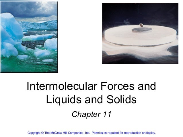 Intermolecular Forces and    Liquids and Solids                               Chapter 11Copyright © The McGraw-Hill Compan...