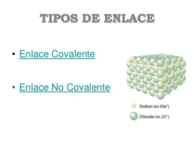 TIPOS DE ENLACE • Enlace Covalente • Enlace No Covalente