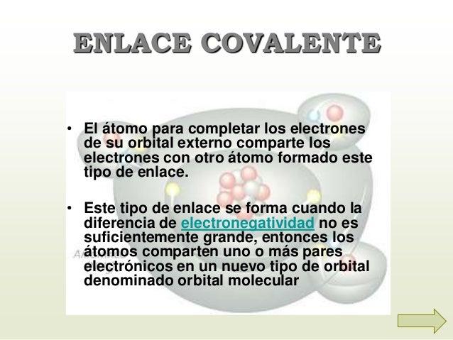 ENLACE COVALENTE • El átomo para completar los electrones de su orbital externo comparte los electrones con otro átomo for...