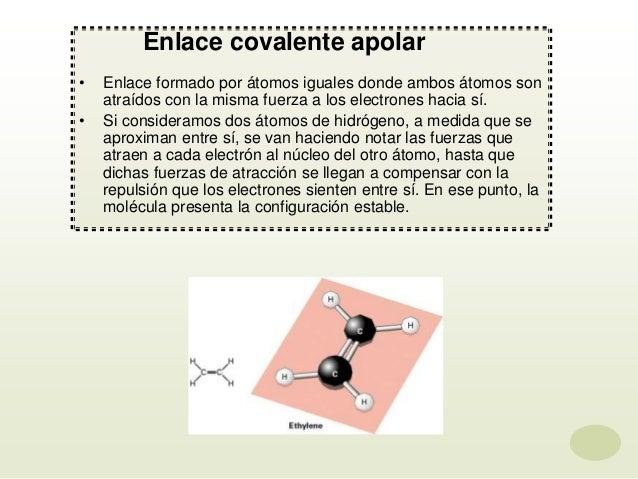 Enlace covalente apolar • Enlace formado por átomos iguales donde ambos átomos son atraídos con la misma fuerza a los elec...