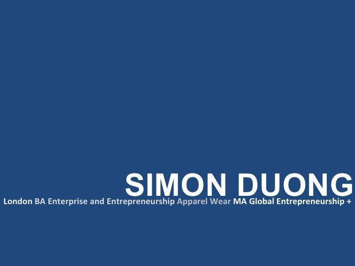SIMON DUONG London   BA Enterprise and Entrepreneurship  Apparel Wear  MA Global Entrepreneurship +