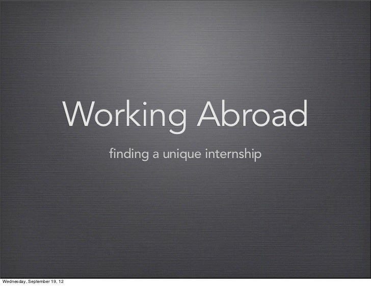 Working Abroad                              finding a unique internshipWednesday, September 19, 12