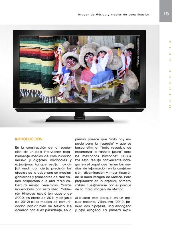 Imagen de México y medios de comunicación 17  O C T U B R E 2 0 1 4  tar positivamente en medios nacio-nales.  Al exterior...