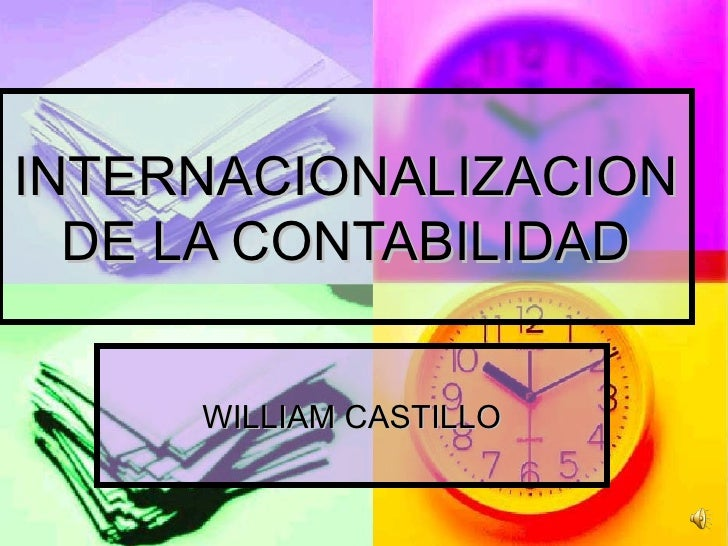 INTERNACIONALIZACION DE LA CONTABILIDAD WILLIAM CASTILLO
