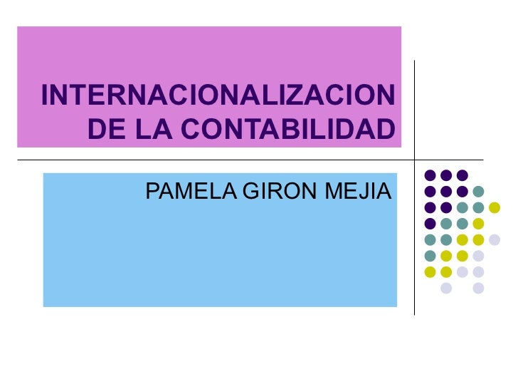 INTERNACIONALIZACION DE LA CONTABILIDAD PAMELA GIRON MEJIA