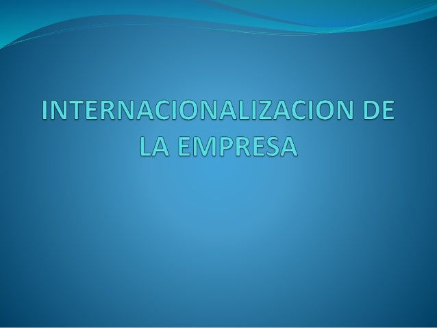 ESTRATEGIAS PARA ENTRAR EN MERCADOS EXTRANJEROS NIVEL DE RIESGO DE LA INVERSION PROPIEDAD Y CONTROL DE LAS OPERACIO NES EX...