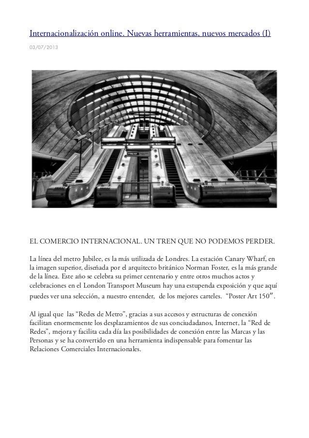 Internacionalización online. Nuevas herramientas, nuevos mercados (I) 03/07/2013 EL COMERCIO INTERNACIONAL. UN TREN QUE NO...