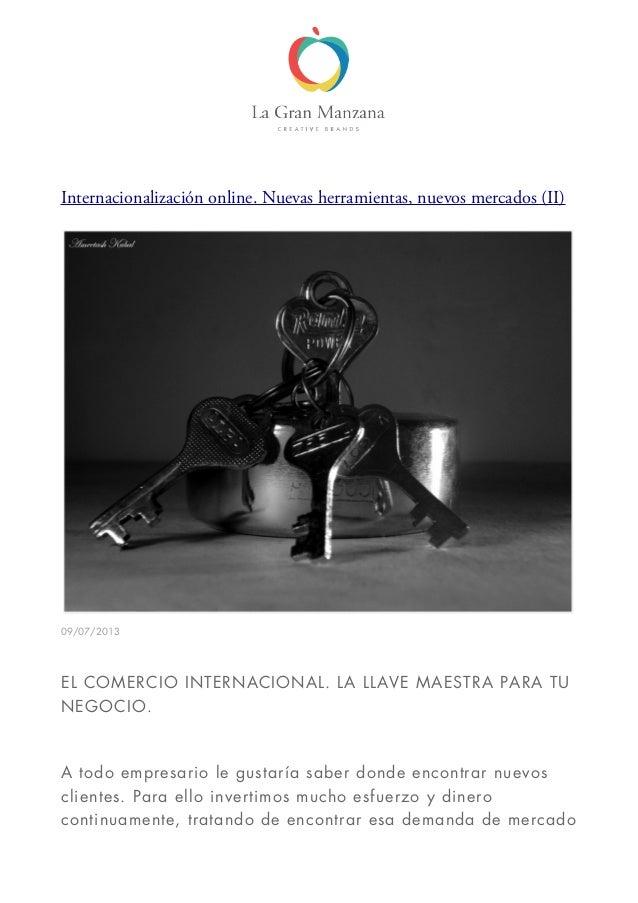 Internacionalización online. Nuevas herramientas, nuevos mercados (II) 09/07/2013 EL COMERCIO INTERNACIONAL.LA LLAVE MAES...