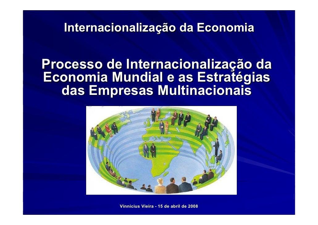 Internacionalização da Economia   Processo de Internacionalização da Economia Mundial e as Estratégias    das Empresas Mul...