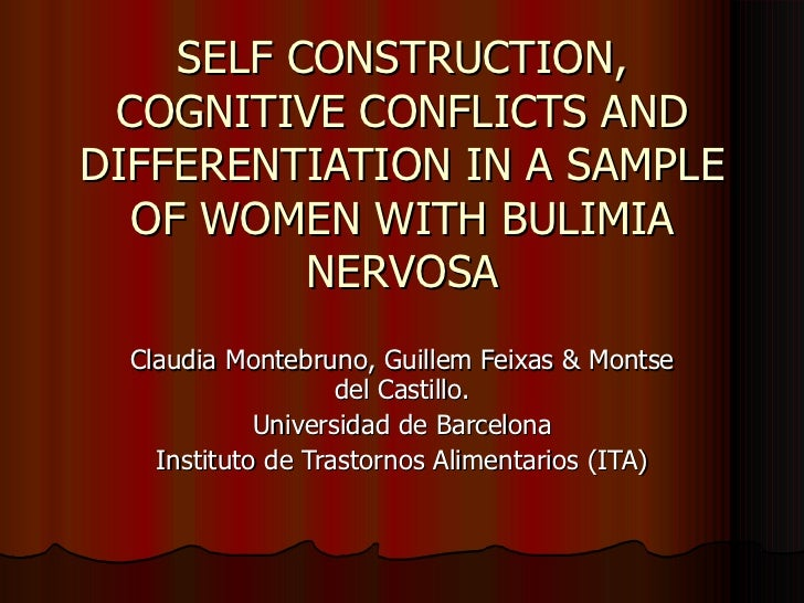 SELF CONSTRUCTION, COGNITIVE CONFLICTS AND DIFFERENTIATION IN A SAMPLE OF WOMEN WITH BULIMIA NERVOSA Claudia  Montebruno ,...
