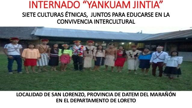 """INTERNADO """"YANKUAM JINTIA"""" LOCALIDAD DE SAN LORENZO, PROVINCIA DE DATEM DEL MARAÑÓN EN EL DEPARTAMENTO DE LORETO SIETE CUL..."""