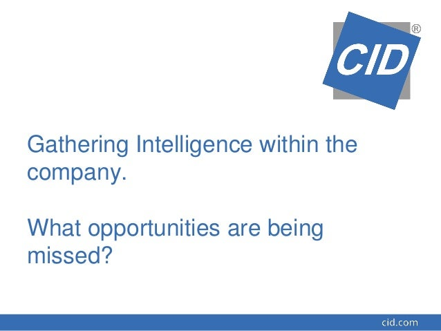 Gathering Intelligence within the company. What opportunities are being missed?