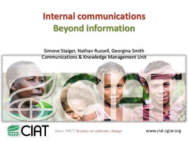 Internal communications Beyond information Simone Staiger, Nathan Russell, Georgina Smith Communications & Knowledge Manag...