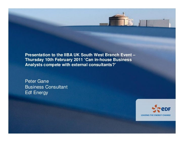 Presentation to the IIBA UK South West Branch Event –Thursday 10th February 2011 'Can in-house BusinessAnalysts compete wi...