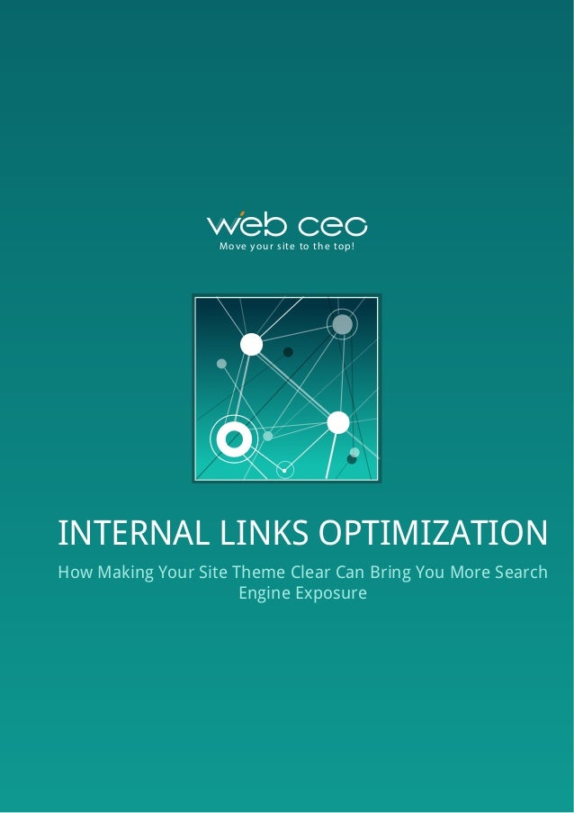 M ove yo u r s i te to t h e to p !  INTERNAL LINKS OPTIMIZATION How Making Your Site Theme Clear Can Bring You More Searc...