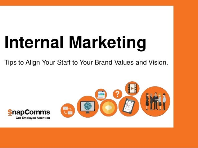 Internal Marketing Tips to Align Your Staff to Your Brand Values and Vision.