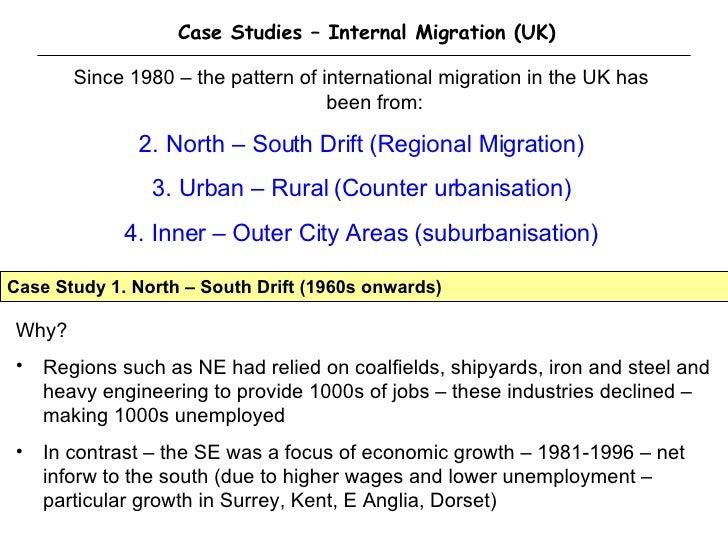 Case Studies – Internal Migration (UK) <ul><li>Since 1980 – the pattern of international migration in the UK has been from...