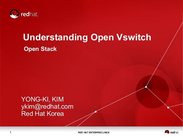 RED HAT ENTERPISE LINUX1 Understanding Open Vswitch Open Stack YONG-KI, KIM ykim@redhat.com Red Hat Korea