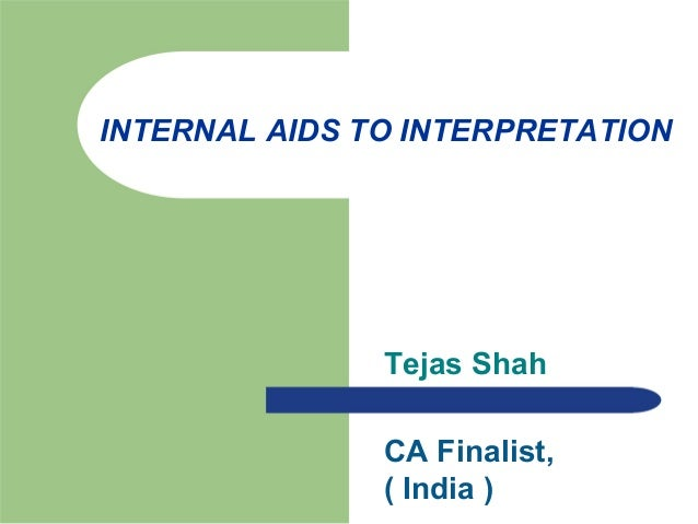 INTERNAL AIDS TO INTERPRETATION Tejas Shah CA Finalist, ( India )