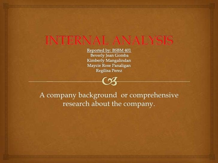 INTERNAL ANALYSISReported by: BSBM 401 Beverly Jean GombaKimberly MangalindanMaycie Rose PanaliganRegilisa Perez<br />A co...