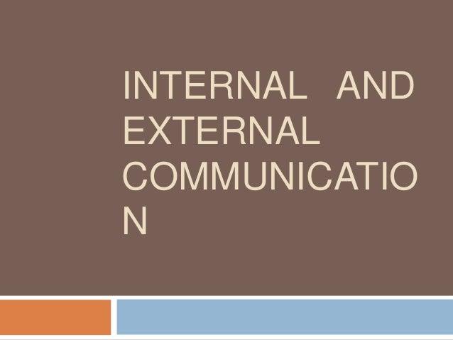INTERNAL AND EXTERNAL COMMUNICATIO N