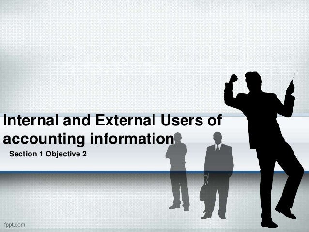 internal and external users of accounting Accounting has many uses in this lesson, you will learn not only who accounting users are but also what types of accounting information is used.
