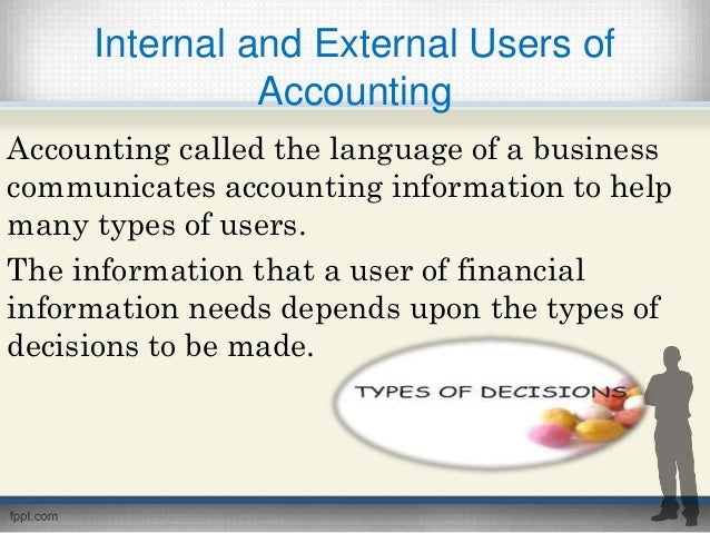 users of financial information and their Who are the internal & external users of a company's financial statements plays a big part in their own financial who are the internal & external users of a.