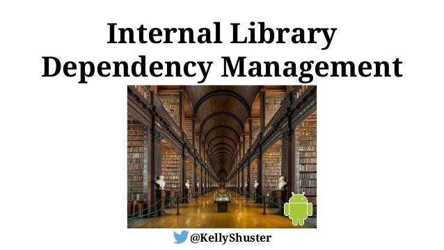Internal Library Dependency Management @KellyShuster