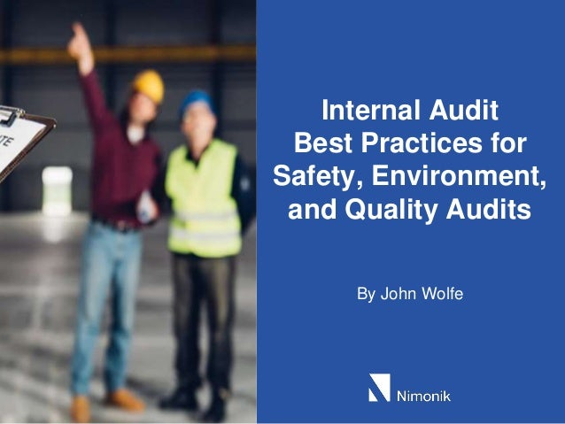 By John Wolfe Internal Audit Best Practices for Safety, Environment, and Quality Audits