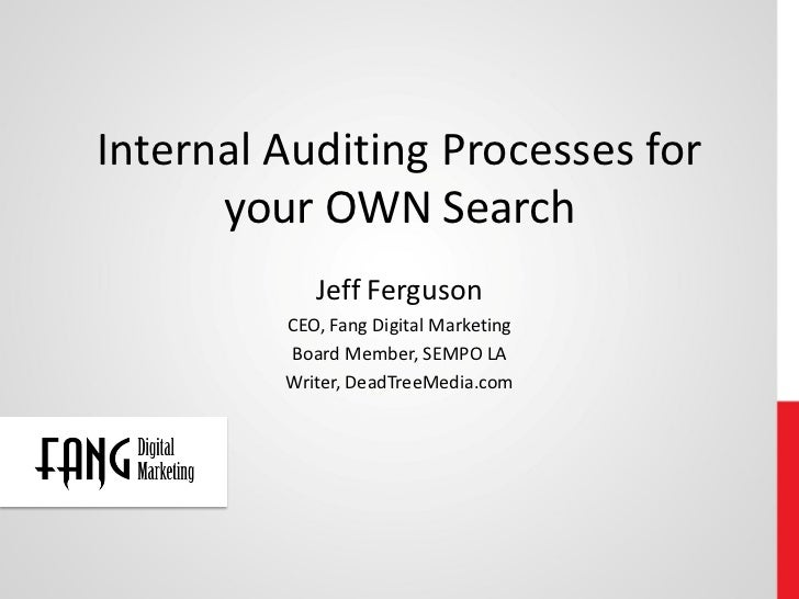 Internal Auditing Processes for      your OWN Search            Jeff Ferguson         CEO, Fang Digital Marketing         ...