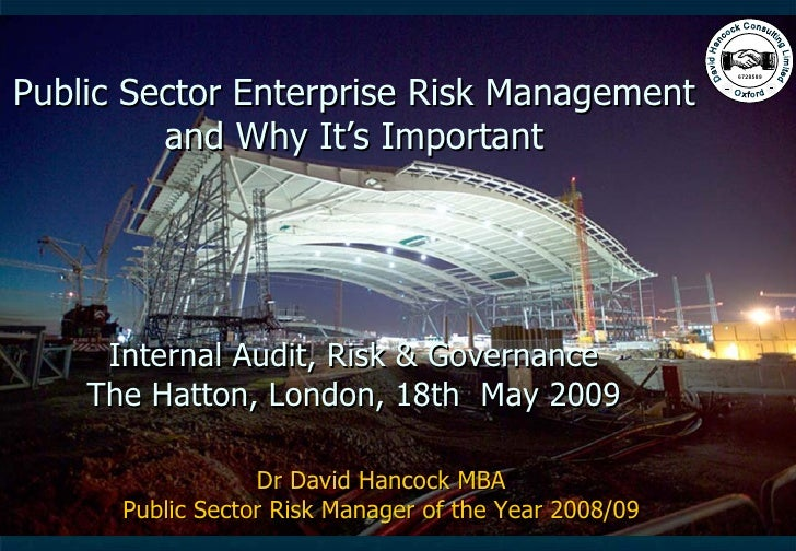 Public Sector Enterprise Risk Management and Why It's Important Internal Audit, Risk & Governance The Hatton, London, 18th...
