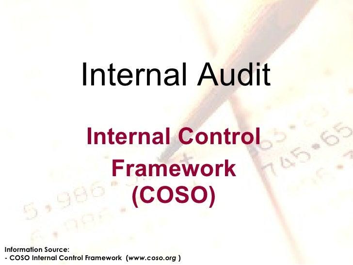 Internal Audit Internal Control Framework (COSO) Information Source: - COSO Internal Control Framework  ( www.coso.org  )
