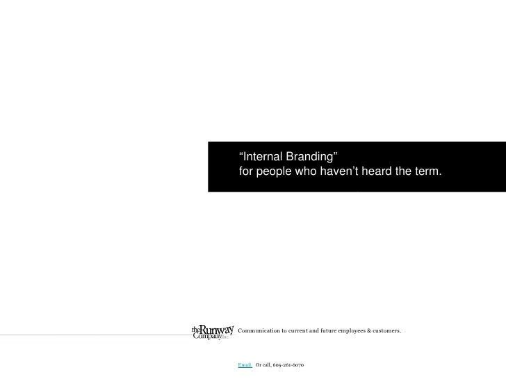 """ Internal Branding"" for people who haven't heard the term. Communication to current and future employees & customers. Ema..."