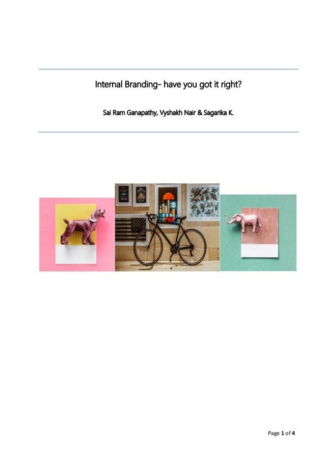 Page 1 of 4 Internal Branding- have you got it right? Sai Ram Ganapathy, Vyshakh Nair & Sagarika K.