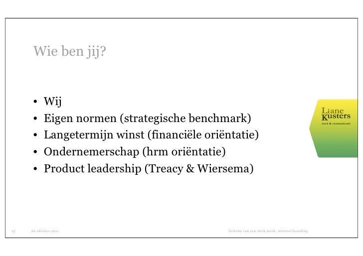 Wie ben jij?      •    Wij      •    Eigen normen (strategische benchmark)      •    Langetermijn winst (financiële oriënt...