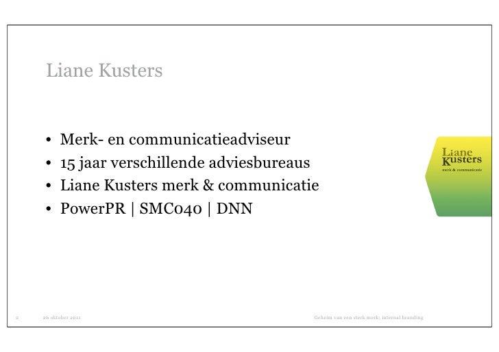 Liane Kusters     •    Merk- en communicatieadviseur     •    15 jaar verschillende adviesbureaus     •    Liane Kusters m...