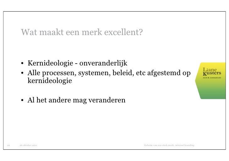 Wat maakt een merk excellent?      • Kernideologie - onveranderlijk      • Alle processen, systemen, beleid, etc afgestemd...