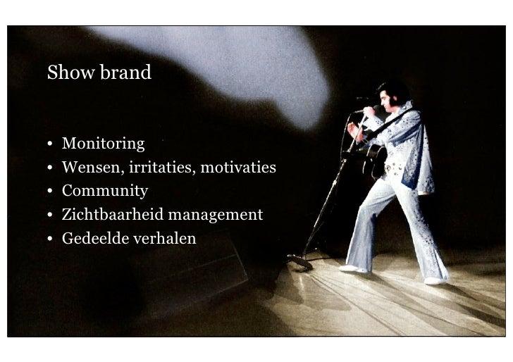 Show brand      •    Monitoring      •    Wensen, irritaties, motivaties      •    Community      •    Zichtbaarheid manag...