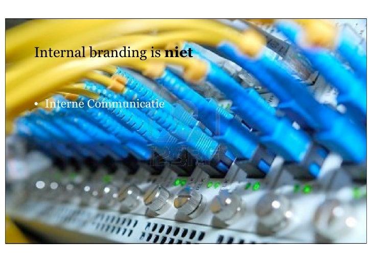 Internal branding is niet     • Interne Communicatie5   26 oktober 2011              Geheim van een sterk merk; internal b...