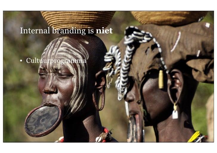 Internal branding is niet     • Cultuurprogramma6   26 oktober 2011              Geheim van een sterk merk; internal brand...