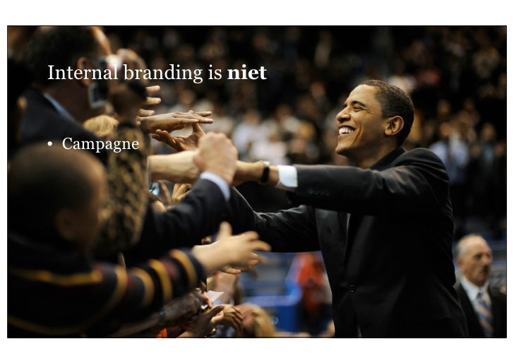 Internal branding is niet     • Campagne7   26 oktober 2011              Geheim van een sterk merk; internal branding