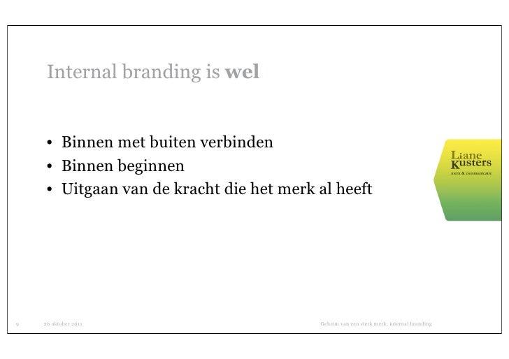 Internal branding is wel     • Binnen met buiten verbinden     • Binnen beginnen     • Uitgaan van de kracht die het merk ...