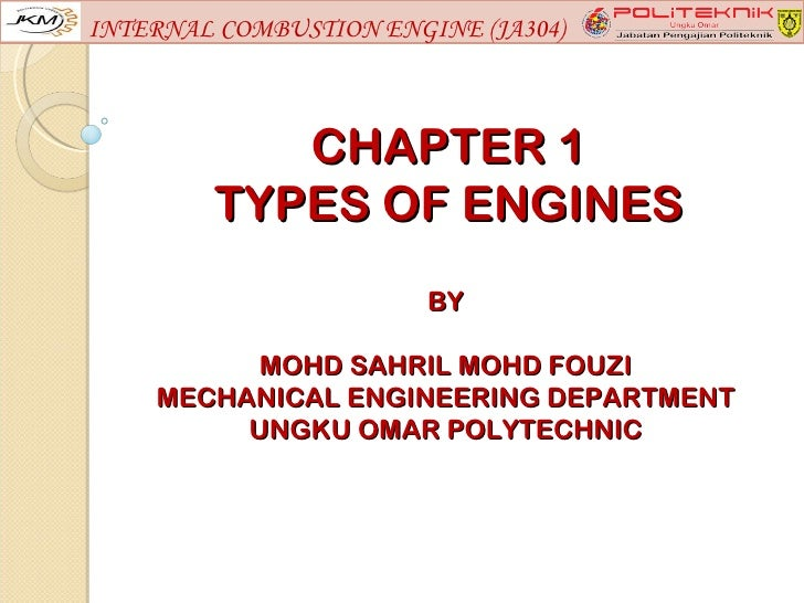 INTERNAL COMBUSTION ENGINE (JA304)           CHAPTER 1        TYPES OF ENGINES                        BY          MOHD SAH...