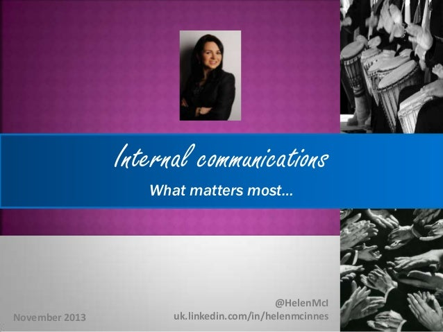 Internal communications What matters most…  November 2013  @HelenMcI uk.linkedin.com/in/helenmcinnes
