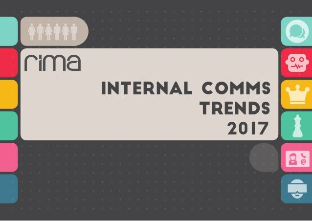 2017 INTERNAL COMMS TRENDS