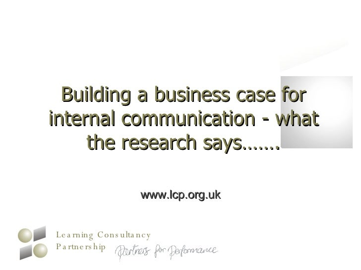 Building a business case for internal communication - what the research says……. www.lcp.org.uk