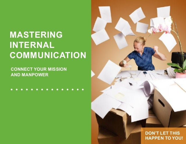 MASTERING INTERNAL COMMUNICATION CONNECT YOUR MISSION AND MANPOWER DON'T LET THIS HAPPEN TO YOU!