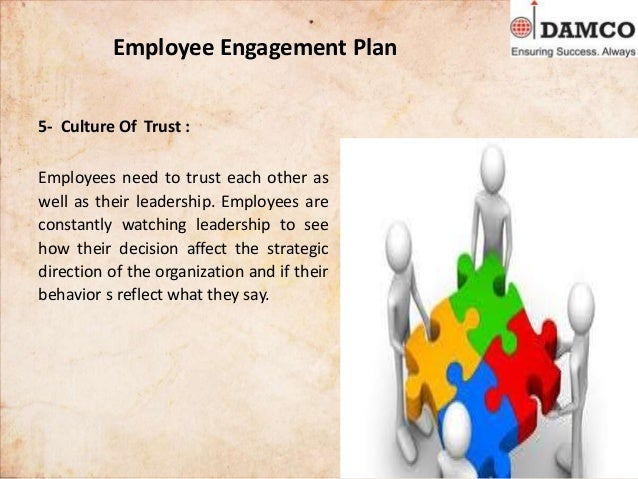 Employee Engagement Plan 5- Culture Of Trust : Employees need to trust each other as well as their leadership. Employees a...